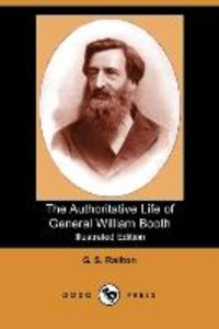 The Authoritative Life of General William Booth (Illustrated Edi