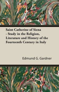 Saint Catherine of Siena - Study in the Religion, Literature and