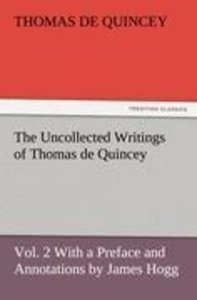 The Uncollected Writings of Thomas de Quincey, Vol. 2 With a Pre