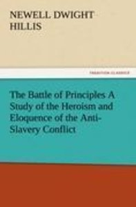 The Battle of Principles A Study of the Heroism and Eloquence of