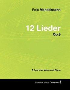 Felix Mendelssohn - 12 Lieder - Op.9 - A Score for Voice and Pia