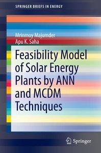 Feasibility Model of Solar Energy Plants by ANN and MCDM Techniq
