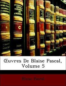 OEuvres De Blaise Pascal, Volume 5
