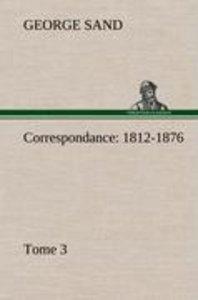 Correspondance, 1812-1876 - Tome 3