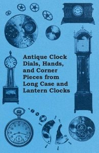 Antique Clock Dials, Hands, and Corner Pieces from Long Case and
