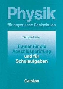 Physik für bayerische Realschulen. Trainer für die Abschlussprüf