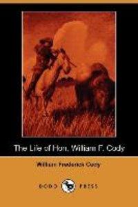 The Life of Hon. William F. Cody (Dodo Press)