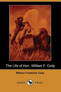The Life of Hon. William F. Cody (Dodo Press)