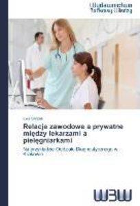 Relacje zawodowe a prywatne miedzy lekarzami a pielegniarkami