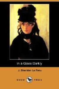 In a Glass Darkly (Dodo Press)