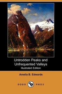 Untrodden Peaks and Unfrequented Valleys (Illustrated Edition) (
