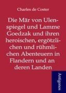 Die Mär von Ulenspiegel und Lamme Goedzak und ihren heroischen,