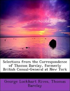 Selections from the Correspondence of Thomas Barclay, formerly B