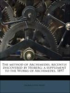 The method of Archimedes, recently discovered by Heiberg; a supp