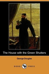 The House with the Green Shutters (Dodo Press)