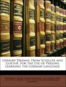 German Dramas, from Schiller and Goethe: For the Use of Persons