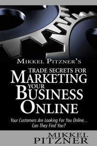 Mikkel Pitzner's Trade Secrets for Marketing Your Business Onlin