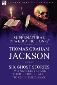 The Collected Supernatural and Weird Fiction of Thomas Graham Ja
