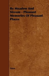 By Meadow and Stream - Pleasant Memories of Pleasant Places
