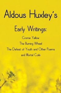 Aldous Huxley's Early Writings including (complete and unabridge