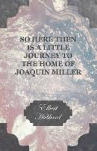 So Here Then is a Little Journey to the Home of Joaquin Miller