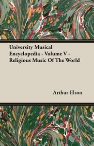 University Musical Encyclopedia - Volume V - Religious Music Of