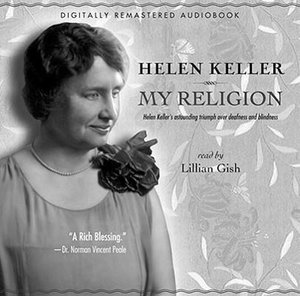 My Religion: Helen Keller's Astounding Triumph Over Deafness and