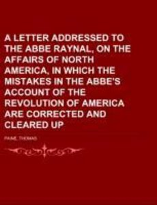 A Letter Addressed to the Abbe Raynal, on the Affairs of North A