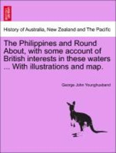 The Philippines and Round About, with some account of British in