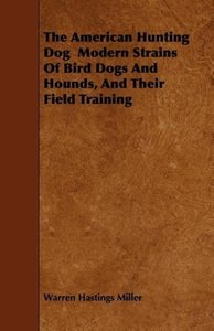 The American Hunting Dog Modern Strains Of Bird Dogs And Hounds