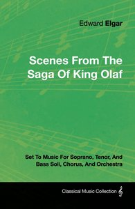 Scenes from the Saga of King Olaf - Set to Music for Soprano, Te