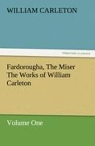 Fardorougha, The Miser The Works of William Carleton, Volume One