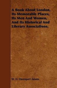 A Book About London, Its Memorable Places, Its Men And Women, An
