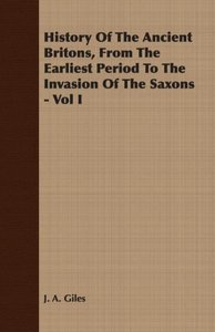 History Of The Ancient Britons, From The Earliest Period To The