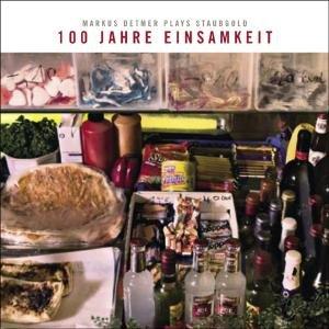 100 Jahre Einsamkeit:Markus Detmer Plays Staubgold