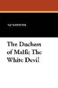 The Duchess of Malfi; The White Devil