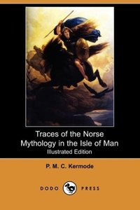 Traces of the Norse Mythology in the Isle of Man (Illustrated Ed
