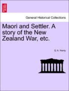 Maori and Settler. A story of the New Zealand War, etc.