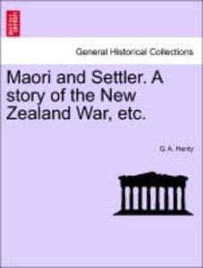 Maori and Settler. A story of the New Zealand War, etc.