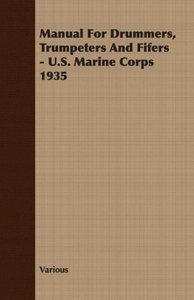 Manual for Drummers, Trumpeters and Fifers - U.S. Marine Corps 1