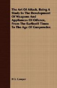 The Art of Attack. Being a Study in the Development of Weapons a