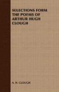 Selections Form the Poems of Arthur Hugh Clough