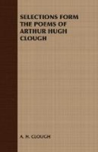 Selections Form the Poems of Arthur Hugh Clough