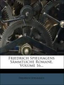 Friedrich Spielhagens Sämmtliche Romane, Volume 16...