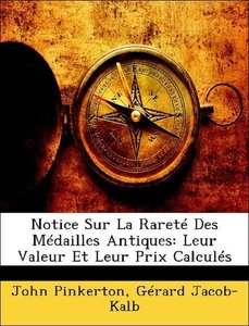 Notice Sur La Rareté Des Médailles Antiques: Leur Valeur Et Leur