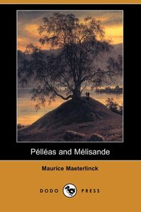 Pelleas and Melisande (Dodo Press)