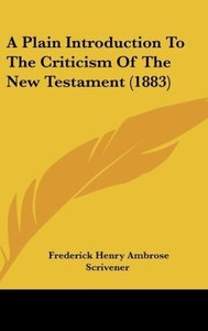 A Plain Introduction To The Criticism Of The New Testament (1883
