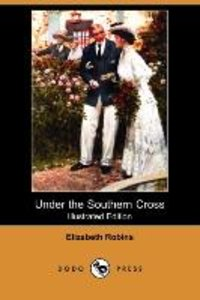 Under the Southern Cross (Illustrated Edition) (Dodo Press)