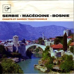 Serbie Macedoine Bosnie Chants et Danses