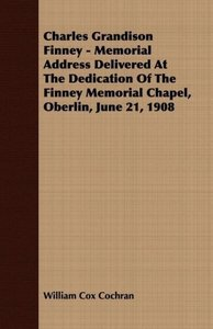 Charles Grandison Finney - Memorial Address Delivered At The Ded